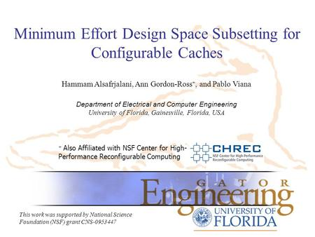 Minimum Effort Design Space Subsetting for Configurable Caches + Also Affiliated with NSF Center for High- Performance Reconfigurable Computing This work.