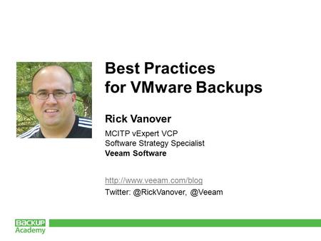 Best Practices for VMware Backups Rick Vanover  MCITP vExpert VCP Software Strategy Specialist Veeam.