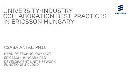 Slide title 70 pt CAPITALS Slide subtitle minimum 30 pt Csaba Antal, Ph.D. Head of Technology Unit Ericsson Hungary R&D Development Unit Network Functions.