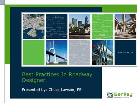 Presented by: Chuck Lawson, PE Best Practices In Roadway Designer.
