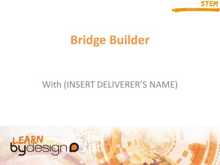 Bridge Builder With (INSERT DELIVERER'S NAME). Session Aims Understand about the iterative design process Use important skills such as communication and.