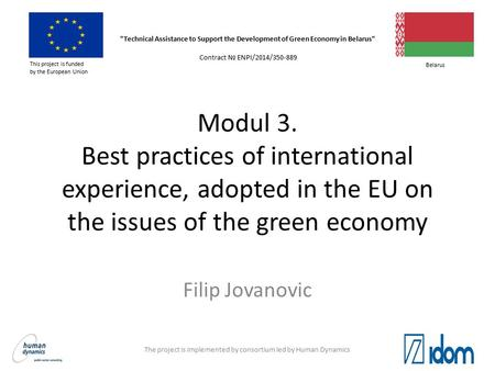 Modul 3. Best practices of international experience, adopted in the EU on the issues of the green economy Filip Jovanovic Technical Assistance to Support.