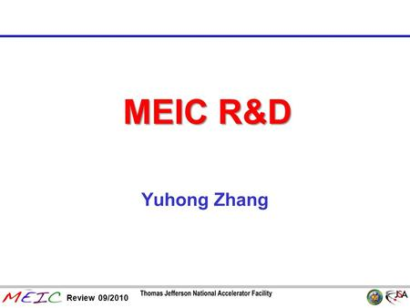Page 1 Review 09/2010 MEIC R&D Yuhong Zhang. Page 2 Review 09/2010 Outline MEIC R&D Issues View 1: EIC AC Recommendations View 2: MEIC Design Status View.