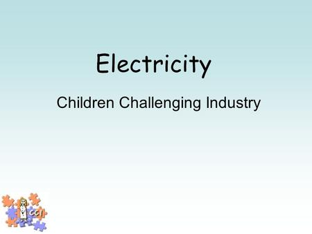 Electricity Children Challenging Industry. What is industry? Where things are made.