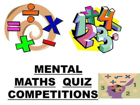 MENTAL MATHS QUIZ COMPETITIONS
