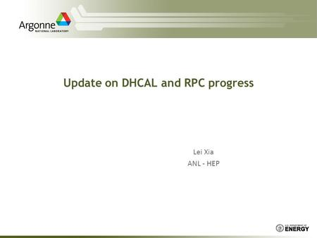 Update on DHCAL and RPC progress Lei Xia ANL - HEP.