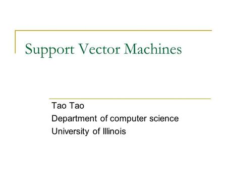 Support Vector Machines Tao Department of computer science University of Illinois.
