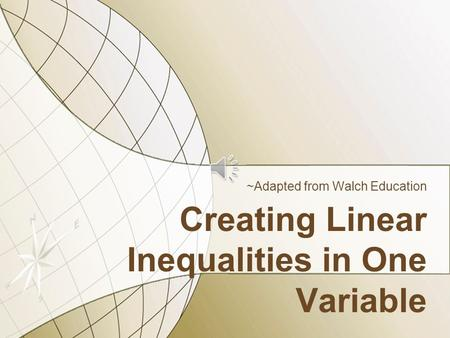 Creating Linear Inequalities in One Variable ~Adapted from Walch Education.