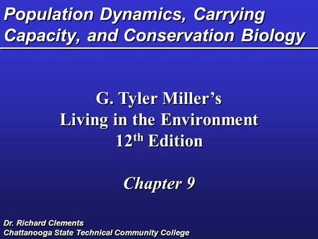 Population Dynamics, Carrying Capacity, and Conservation Biology G. Tyler Miller's Living in the Environment 12 th Edition Chapter 9 G. Tyler Miller's.