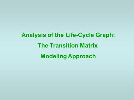 Analysis of the Life-Cycle Graph: The Transition Matrix Modeling Approach.