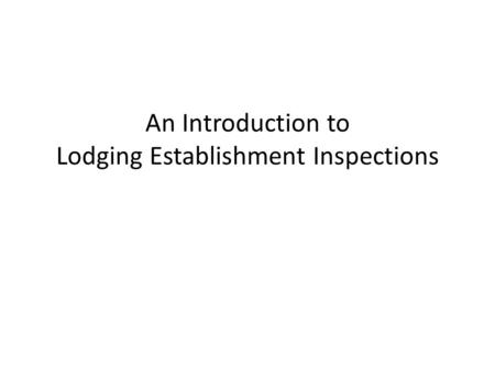 An Introduction to Lodging Establishment Inspections.
