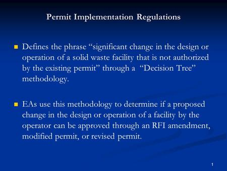 "1 Permit Implementation Regulations Defines the phrase ""significant change in the design or operation of a solid waste facility that is not authorized."