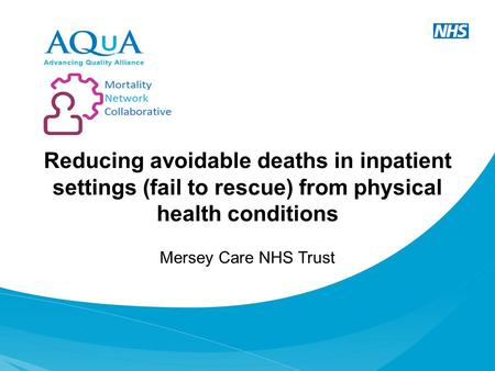 Reducing avoidable deaths in inpatient settings (fail to rescue) from physical health conditions Mersey Care NHS Trust.