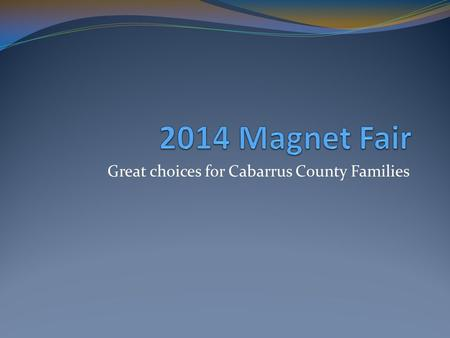 Great choices for Cabarrus County Families. Learning Opportunities Magnet Fair School Open House.