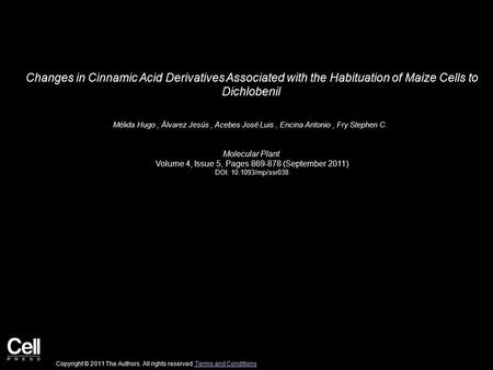 Changes in Cinnamic Acid Derivatives Associated with the Habituation of Maize Cells to Dichlobenil Mélida Hugo, Álvarez Jesús, Acebes José Luis, Encina.