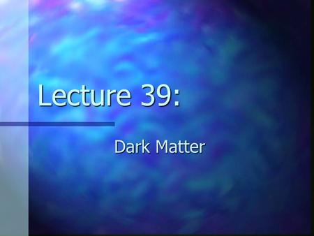 Lecture 39: Dark Matter review from last time: quasars first discovered in radio, but not all quasars are detected in the radio first discovered in radio,