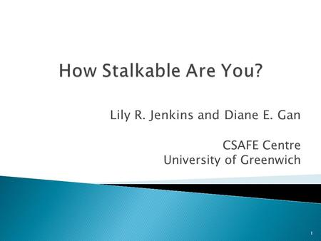 Lily R. Jenkins and Diane E. Gan CSAFE Centre University of Greenwich 1.