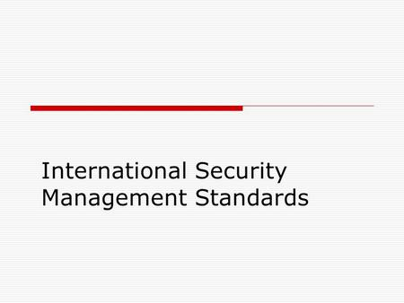 International Security Management Standards. BS ISO/IEC 17799:2005 BS ISO/IEC 27001:2005 First edition – ISO/IEC 17799:2000 Second edition ISO/IEC 17799:2005.