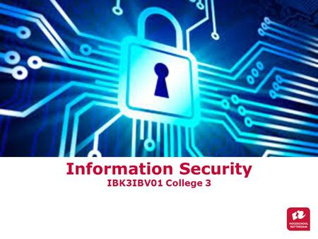Information Security IBK3IBV01 College 3 Paul J. Cornelisse.