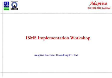 ISMS Implementation Workshop Adaptive Processes Consulting Pvt. Ltd.