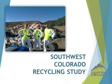 SOUTHWEST COLORADO RECYCLING STUDY. How the heck did we get here?  Identified Need/Desire  Funding  Recycling Task Force.