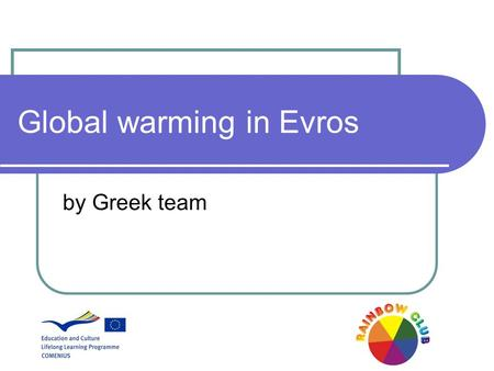 Global warming in Evros by Greek team. 2 Some observations… Even though we live in a rural area and there are no big industries or big amount of vehicles,