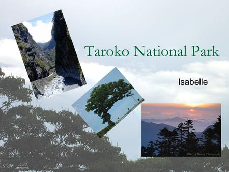 Taroko National Park Isabelle. Where is the National Park? It is located in the east of Taiwan. It lies across 3 administrative areas, Hualien County,