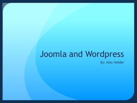 Joomla and Wordpress By: Alex Holder. Joomla Joomla is a content management system which helps you build Web sites and online applications.