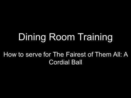 Dining Room Training How to serve for The Fairest of Them All: A Cordial Ball.