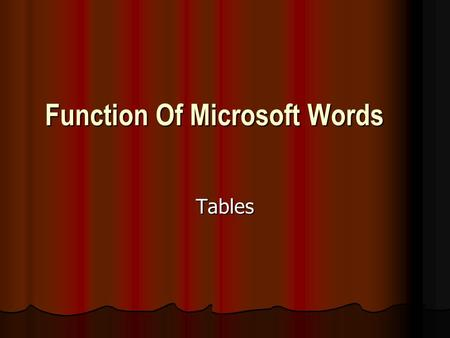 Function Of Microsoft Words Tables. Where Table section is located Table section is located on top row with File, Edit, View, Insert, Format, Tools, Window.