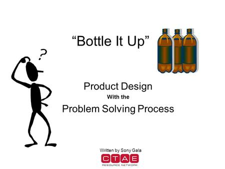 """Bottle It Up"" Product Design With the Problem Solving Process Written by Sony Gala."