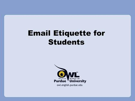 Email Etiquette for Students. Why is Email Etiquette Important? We interact more and more with the written word all the time With large, impersonal lectures.