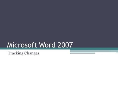Microsoft Word 2007 Tracking Changes. Review Tab Select the Review tab from the ribbon to begin Track Changes.