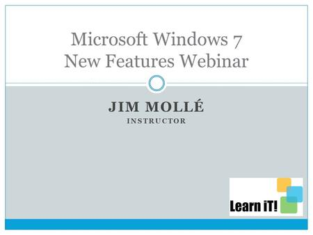 JIM MOLLÉ INSTRUCTOR Microsoft Windows 7 New Features Webinar.