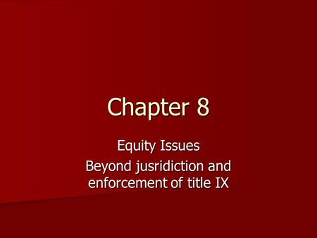 Chapter 8 Equity Issues Beyond jusridiction and enforcement of title IX.