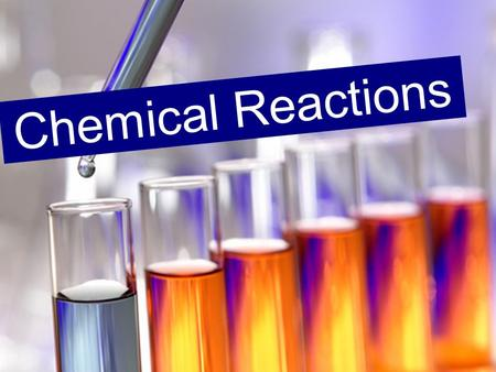 Chemical Reactions. A chemical reaction is the process by which a chemical change happens All chemical reactions are accompanied by changes in energy.