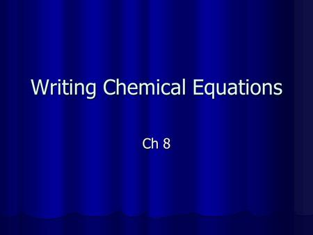 Writing Chemical Equations Ch 8. Chemical Equations Give a lot of information about a chemical reaction. Give a lot of information about a chemical reaction.