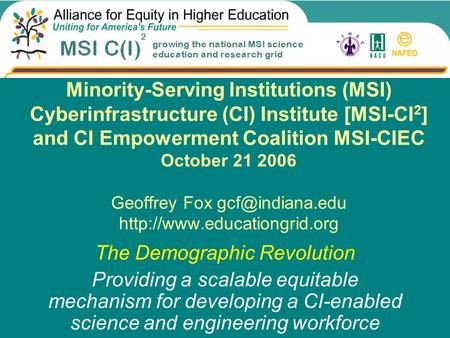 Minority-Serving Institutions (MSI) Cyberinfrastructure (CI) Institute [MSI-CI 2 ] and CI Empowerment Coalition MSI-CIEC October 21 2006 Geoffrey Fox