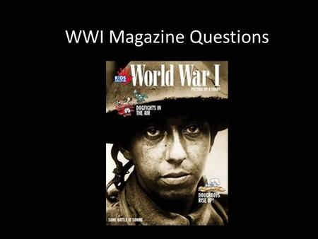 WWI Magazine Questions. 1 three reasons why European nations competed against one another. Economic advantage, colonial possessions, and military superiority.