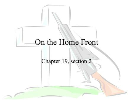 On the Home Front Chapter 19, section 2. Quick Write Define the following terms –Militarism –Alliances –Imperialism –Nationalism Use the text to explain.