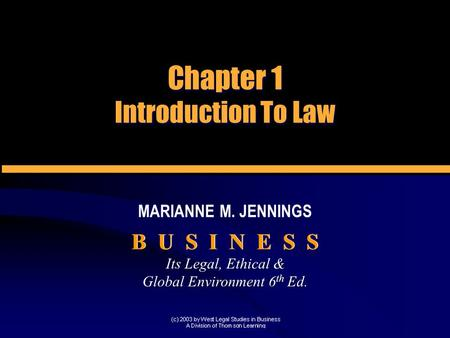 Its Legal, Ethical & Global Environment 6 th Ed. Its Legal, Ethical & Global Environment 6 th Ed. B U S I N E S S MARIANNE M. JENNINGS Chapter 1 Introduction.