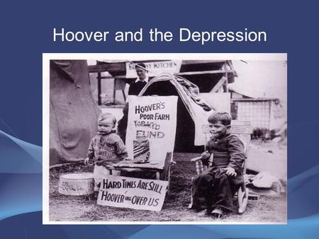 Hoover and the Depression. Hoover's philosophy Gov't should encourage cooperation –But not demand or force it People should rely on themselves –Not the.