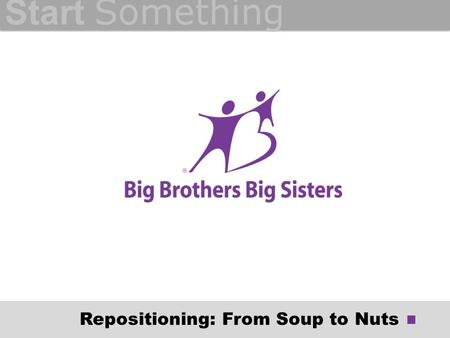 Start Something Repositioning: From Soup to Nuts.