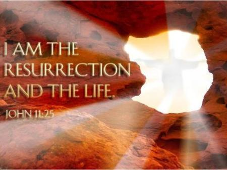 "25 Jesus said to her, ""I am the resurrection and the life. The one who believes in me will live, even though they die;"