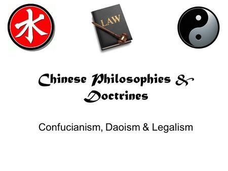 Chinese Philosophies & Doctrines Confucianism, Daoism & Legalism.