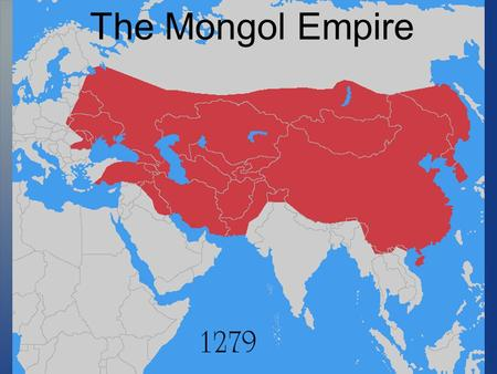 The Mongol Empire. Genghis Khan Fierce, powerful Mongol leader (1162 to 1227)  Consolidates Mongolian tribes  Creates a Mongolian Empire  Name means.