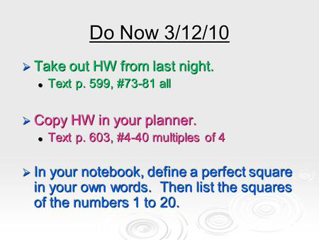 Do Now 3/12/10  Take out HW from last night. Text p. 599, #73-81 all Text p. 599, #73-81 all  Copy HW in your planner. Text p. 603, #4-40 multiples of.