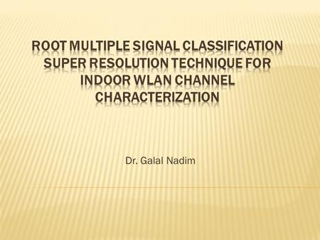 Dr. Galal Nadim.  The root-MUltiple SIgnal Classification (root- MUSIC) super resolution algorithm is used for indoor channel characterization (estimate.