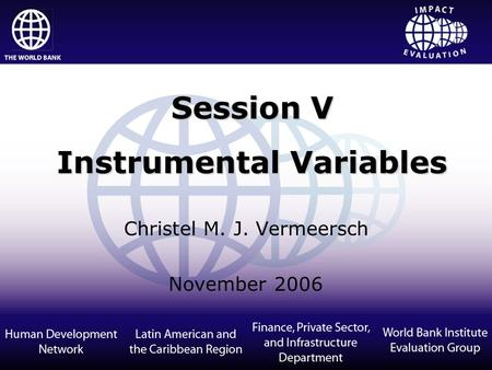 Christel M. J. Vermeersch November 2006 Session V Instrumental Variables.
