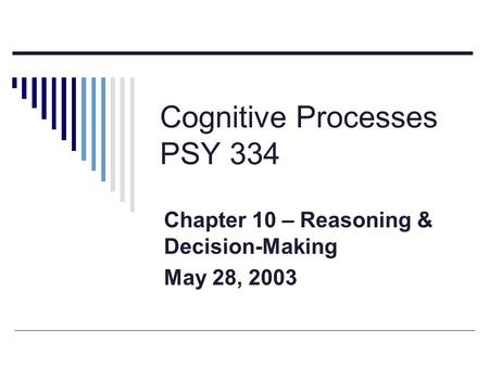 Cognitive Processes PSY 334 Chapter 10 – Reasoning & Decision-Making May 28, 2003.